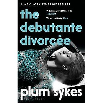 The Debutante Divorcee by Plum Sykes - 9781408894675 Book