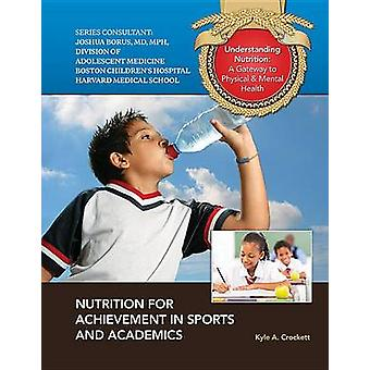 Nutrition for Achievement in Sports and Academics by Kyle A Crockett