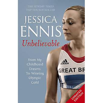 Jessica Ennis - Unbelievable - From My Childhood Dreams to Winning Oly
