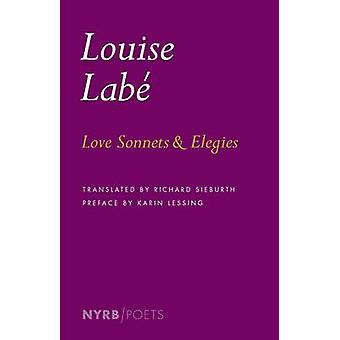 Love Sonnets and Elegies by Louise Labe - Karin Lessing - Richard Sie