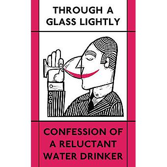 Through a Glass Lightly - Confession of a Reluctant Water Drinker by V