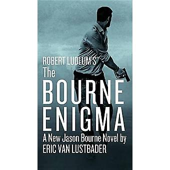Robert Ludlum's the Bourne Enigma by Eric Van Lustbader - 97814555979