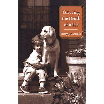 Grieving the Death of a Pet by Betty J Carmack - 9780806643489 Book