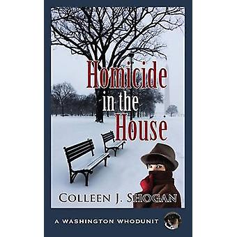 Homicide in the House by Colleen J Shogan - 9781603813334 Book