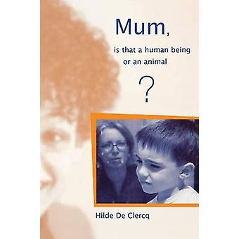 Mum Is That a Human Being or an Animal A Book of Autism by De Clerq & Hilde
