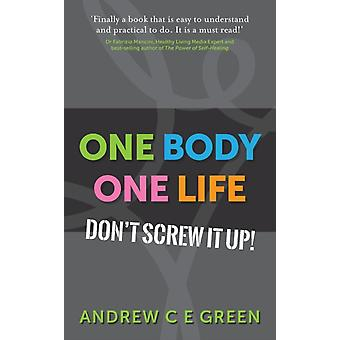 One Body One Life Dont Screw It Up by Green & Andrew C E