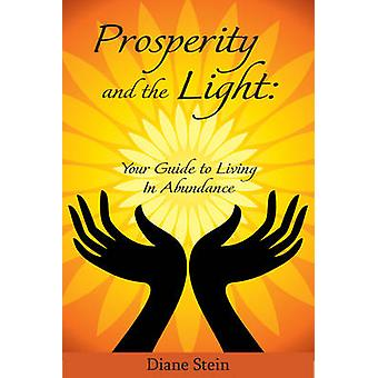 Prosperity and the Light - Your Guide to Living in Abundance by Diane