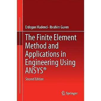 Finite Element Method and Applications in Engineering Using by Erdogan Madenci
