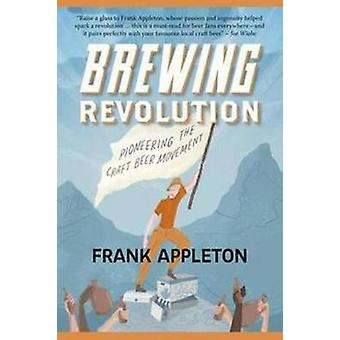 Brewing Revolution - Pioneering the Craft Beer Movement by Frank Apple