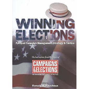 Winning Elections Political Campaign Management Strategy and Tactics by Faucheux & Ronald A.