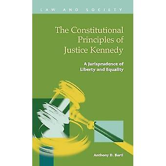 The Constitutional Principles of Justice Kennedy A Jurisprudence of Liberty and Equality by Bartl & Anthony D.
