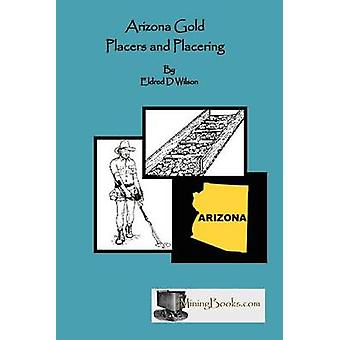 Arizona Gold Placers and Placering by Wilson & Eldred D.