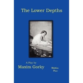 The Lower Depths by Gorky & Maxim