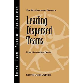 Leading Dispersed Teams by Kossler & Michael E.