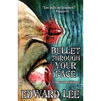 Bullet Through Your Face by Lee & Edward & Jr.