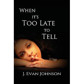 When its Too Late to Tell by Johnson & J. Evan