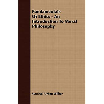 Fundamentals Of Ethics  An Introduction To Moral Philosophy by Wilbur & Marshall Urban