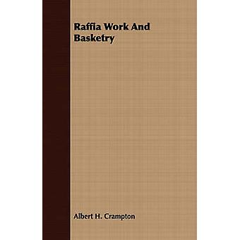 Raffia Work And Basketry by Crampton & Albert H.