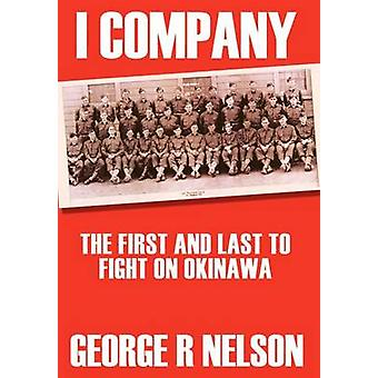 I COMPANY  THE FIRST AND LAST TO FIGHT ON OKINAWA by Nelson & George R.