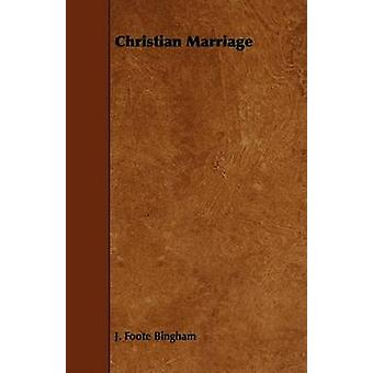 Christian Marriage by Bingham & J. Foote