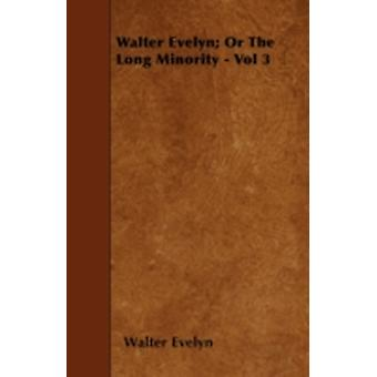 Walter Evelyn Or the Long Minority  Vol 3 by Evelyn & Walter