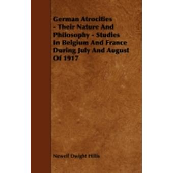German Atrocities  Their Nature And Philosophy  Studies In Belgium And France During July And August Of 1917 by Hillis & Newell Dwight