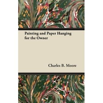 Painting and Paper Hanging for the Owner by Moore & Charles B.