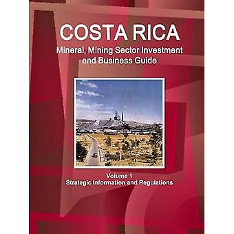 Costa Rica Mineral Mining Sector Investment and Business Guide Volume 1 Strategic Information and Regulations by IBP. Inc.