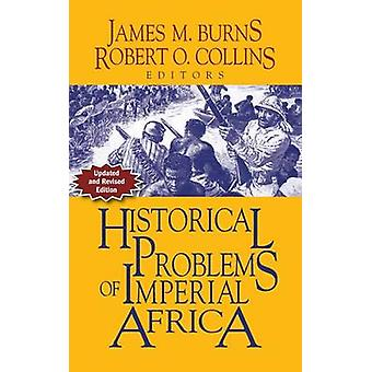 Historical Problems of Imperial Africa by Burns & James M.