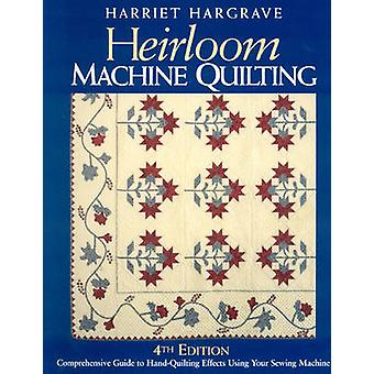 Heirloom Machine Quilting 4th EditionPrintOnDemandEdition A Comprehensive Guide to HandQuilting Effects Using Your Sewing Machine by Hargrave & Harriet
