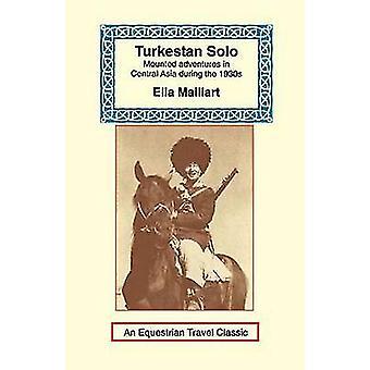 Turkestan Solo A Journey Through Central Asia by Maillart & Ella K.