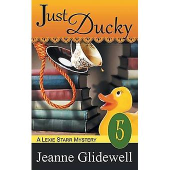 Just Ducky A Lexie Starr Mystery Book 5 by Glidewell & Jeanne