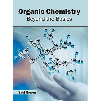 Organic Chemistry Beyond the Basics by Rowen & Saul