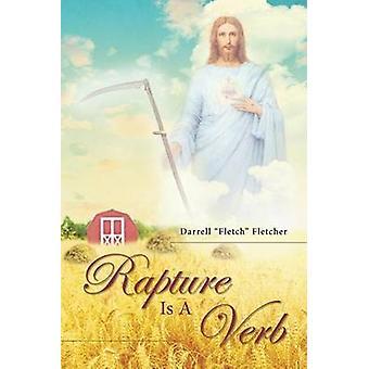 Rapture Is a Verb by Fletcher & Darrell Fletch