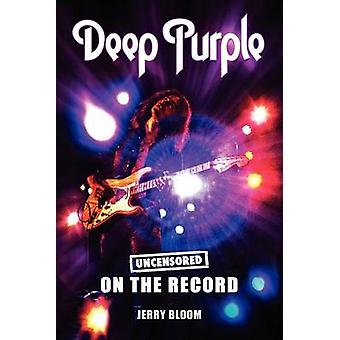 Deep Purple  Uncensored on the Record by Bloom & Jerry