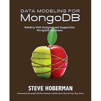 Data Modeling for MongoDB Building WellDesigned and Supportable MongoDB Databases by Hoberman & Steve