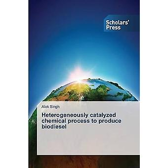 Heterogeneously catalyzed chemical process to produce biodiesel by Singh Alok