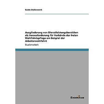 Ausgliederung von Dienstleistungsbereichen als Herausforderung fr Verbnde der freien Wohlfahrtspflege am Beispiel der Arbeiterwohlfahrt by Stollenwerk & Guido