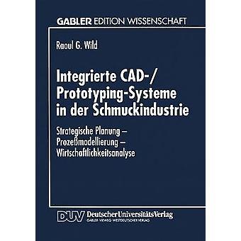 Integrierte CADPrototypingSysteme in der Schmuckindustrie  Strategische Planung  Prozemodellierung  Wirtschaftlichkeitsanalyse by Wild & Raoul G.