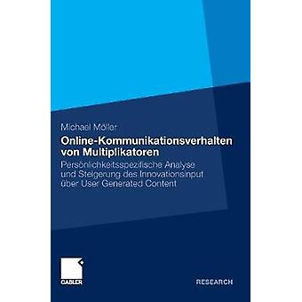 OnlineKommunikationsverhalten von Multiplikatoren  Persnlichkeitsspezifische Analyse und Steigerung des Innovationsinput ber User Generated Content by Mller & Michael
