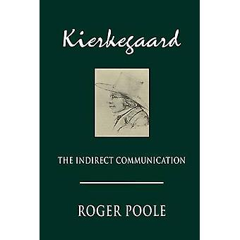 Kierkegaard The Indirect Communication by Poole & Roger