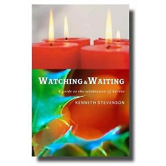 Watching and Waiting A Guide to the Celebration of Advent by Stevenson & Kenneth W.