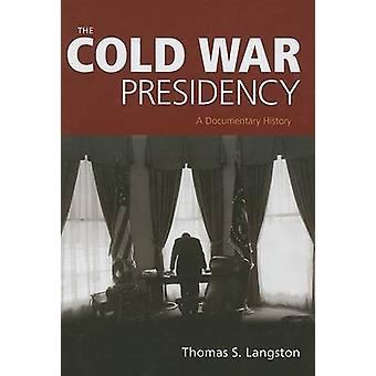 The Cold War Presidency A Documentary History by Langston & Thomas