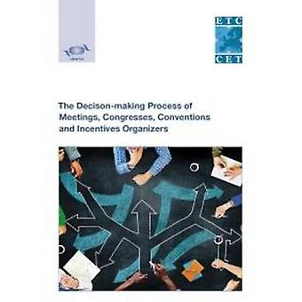 The Decisionmaking Process of Meetings Congresses Conventions and Incentives Organizers by World Tourism Organization