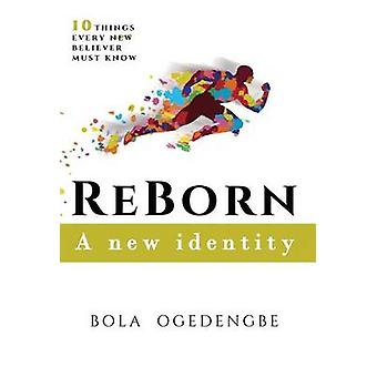 REBORN A NEW IDENTITY by OGEDENGBE & BOLA OLIVIA