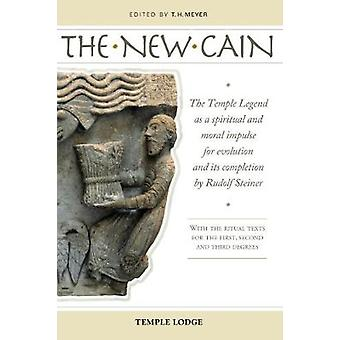 The New Cain  The Temple Legend as a Spiritual and Moral Impulse for Evolution and its Completion by Rudolf Steiner with the Ritual Texts for the First Second and Third Degrees by Translated by Matthew Barton & Edited by T H Meyer