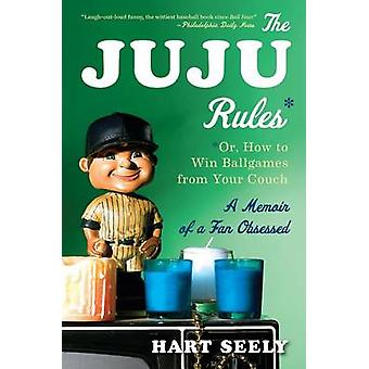The Juju Rules - Or - How to Win Ballgames from Your Couch - A Memoir o