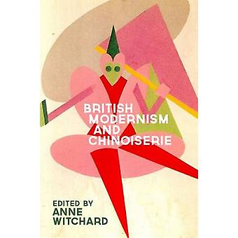 British Modernism and Chinoiserie by Anne Veronica Witchard - 9780748