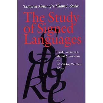 Study of Signed Languages - Essays in Honor of William C. Stokoe by D