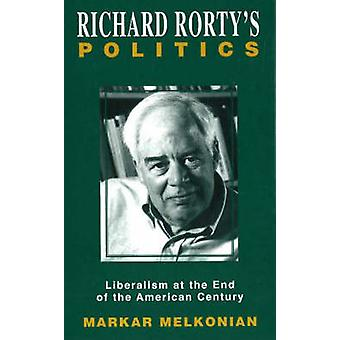 Richard Rorty's Politics - Liberalism at the End of the American Centu